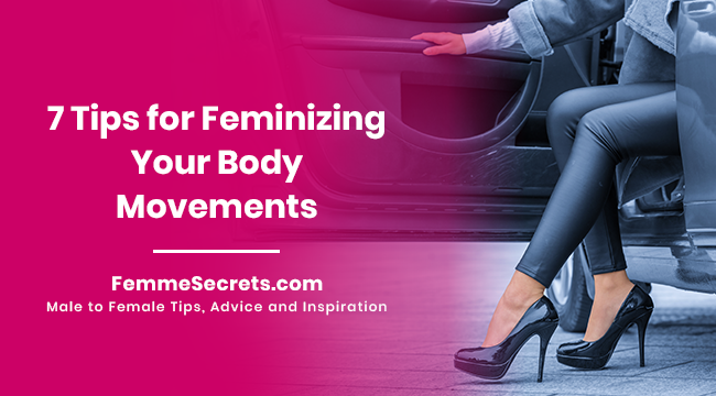 7 Tips for Feminizing Your Body Movements