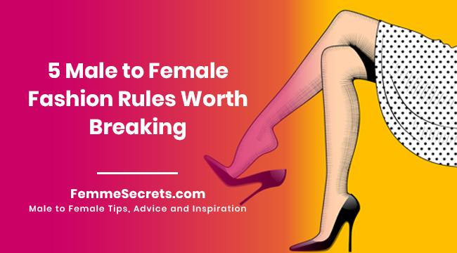 5 Male to Female Fashion Rules Worth Breaking