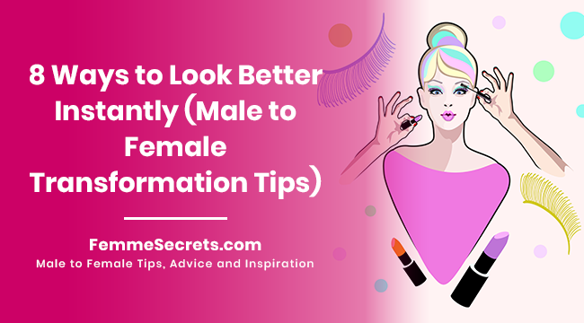 8 Ways to Look Better Instantly (Male to Female Transformation Tips)